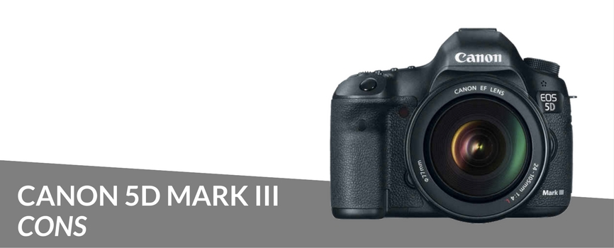 canon 5d mark iii cons