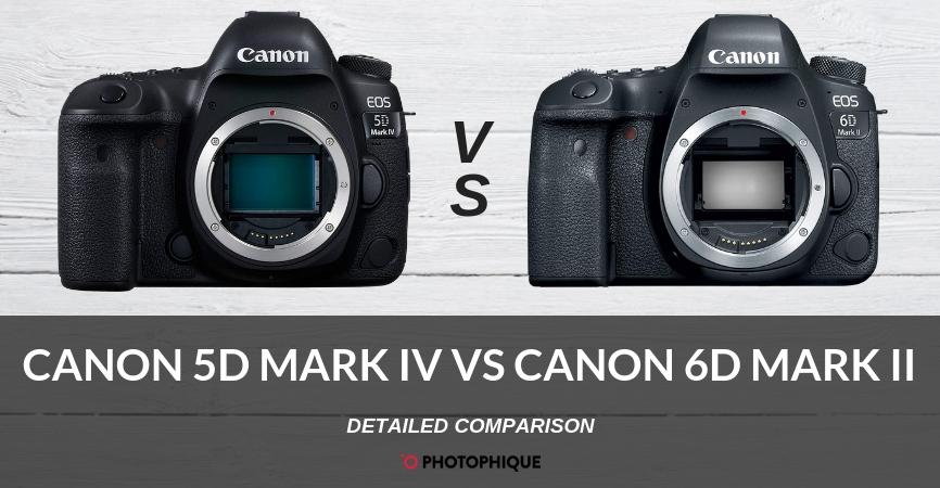 Canon 5D Mark IV vs 6D Mark II   2019 Comps, Reviews, Pros