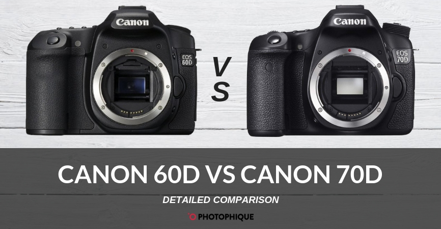 Canon 60D vs Canon 70D | 2019 Comparison, Reviews, Pros & Cons
