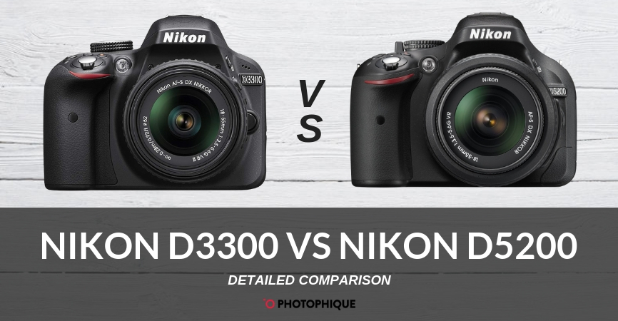 Nikon D3300 vs D5200 | 2019 Comparison, Reviews, Pros & Cons