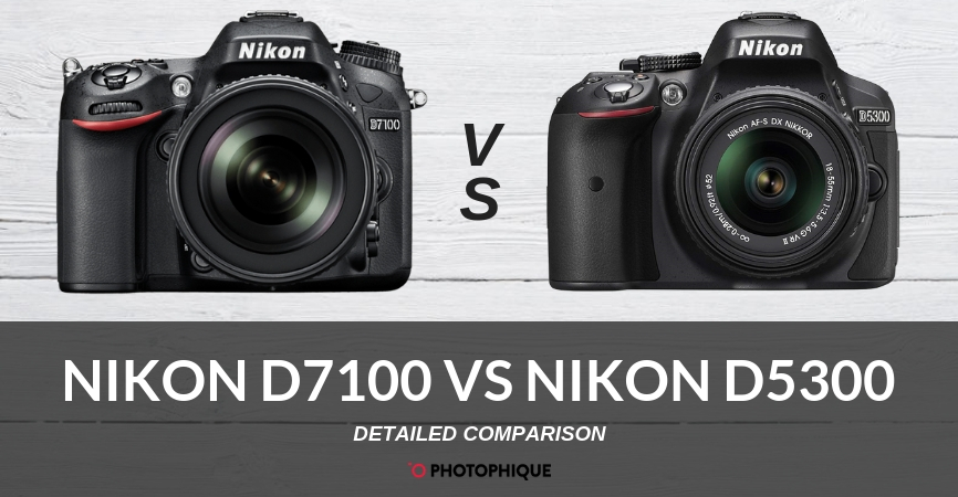 Nikon D7100 vs Nikon D5300