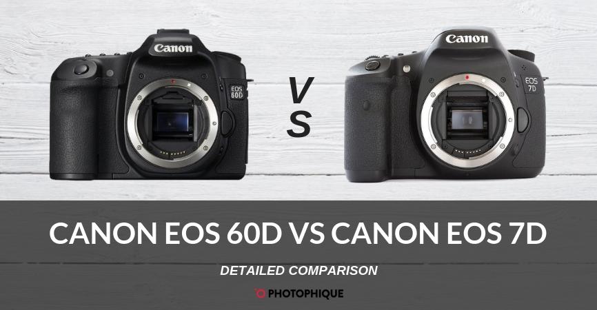 Canon EOS 60D vs EOS 7D | 2019 Comparison, Reviews, Pros & Cons