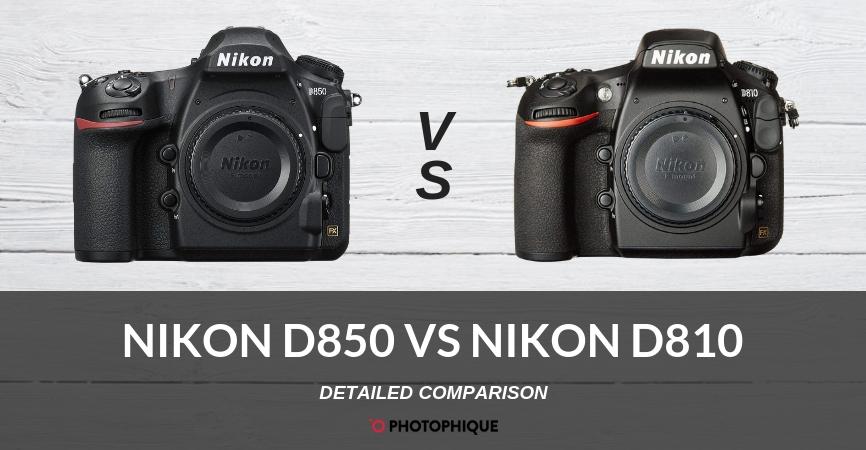 Nikon D850 vs D810 | 2019 Comparison, Reviews, Pros & Cons