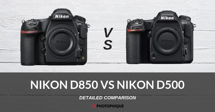 Nikon D850 vs D500 | 2019 Comparison, Reviews, Pros & Cons