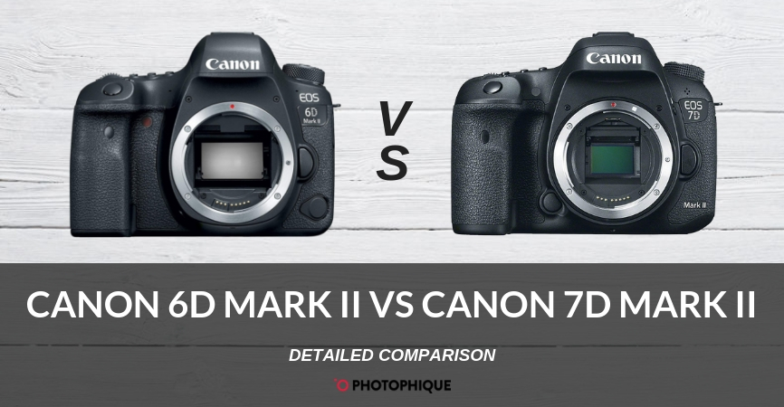 Canon 6D Mark II vs 7D Mark II | 2019 DSLR Comparison & Reviews